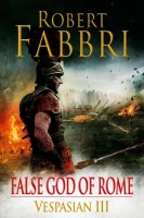 Vespasian III: False God of Rome by Robert Fabbri
