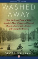 Washed Away: How the Great Flood of 1913, America's Most Widespread Natural Disaster, Terrorized a Nation and Changed it Forever. by Geoff Williams