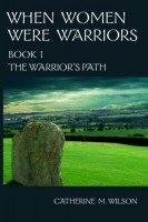 When Women Were Warriors: Books I, II & III by Catherine M. Wilson