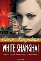 White Shanghai: A Novel of the Roaring Twenties in China by Elvira Baryakina