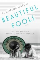 Beautiful Fools: The Last Affair of F. Scott and Zelda Fitzgerald by R. Clifton Spargo