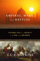 Empires, Battles and Wars: The Middle East from Antiquity to the Rise of the New World by T.C.F. Hopkins