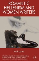 Romantic Hellenism and Women Writers by Noah Comet
