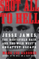 Shot All to Hell: Jesse James, the Northfield Raid, and the Wild West's Greatest Escape by Mark Lee Gardner
