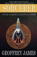 Sorcerer: A Novel of Queen Elizabeth's Alchemist by Geoffrey James
