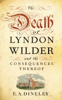 The Death of Lyndon Wilder & the Consequences Thereof by E.A. Dineley