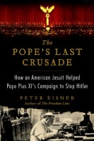 The Pope's Last Crusade: How an American Jesuit Helped Pope Pius XI's Campaign to Stop Hitler by Peter Eisner