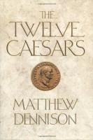 The Twelve Caesars by Matthew Dennison