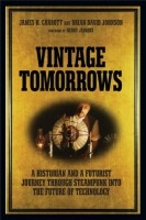 Vintage Tomorrows: A Journey Through Steampunk into the Future of Technology by James H. Carrott