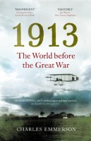 1913: The World Before the Great War by Charles Emmerson