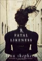 A Fatal Likeness by Lynn Shepherd