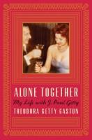 Alone Together: My Life with J. Paul Getty by Theodora Getty Gatsib
