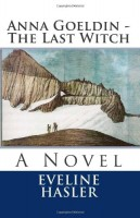 Anna Goeldin - The Last Witch by Evelyn Hassler