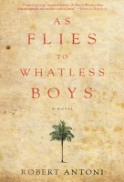 As Flies to Whatless Boys by Robert Antoni