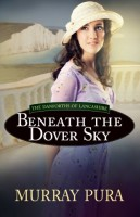 Beneath the Dover Sky by Murray Pura