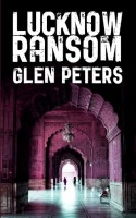 Lucknow Ransom by Glen Peters