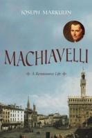 Machiavelli: A Renaissance life by Joseph Markulin