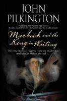 Marbeck and the King in Waiting by John Pilkington