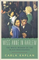 Miss Annein Harlem: The White Women of the Black Renaissance by Carla Kaplan