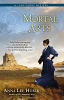 Mortal Arts by Anne Lee Huber