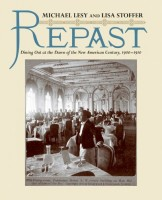 Repast: Dining Out at the Dawn of the New American Century 1900-1910 by Michael Lesy