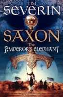 Saxon: The Emperor's Elephant by Tim Severin