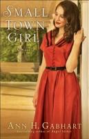 Small Town Girl by Ann H. Gabhart