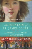 The Fountain of St James Court or, Portrait of the Artist as an Old Woman by Sena Jeter Naslund