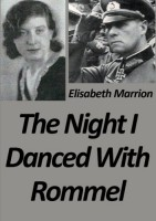 The Night I Danced With Rommel by Elisabeth Marrion