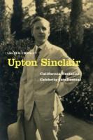 Upton Sinclair: California Socialist, Celebrity Intellectual by Lauren Coodley