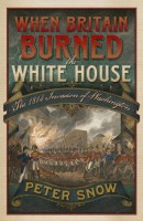 When Britain Burned the White House by Peter Snow
