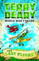 World War I Tales: The Last Flight by Terry Deary