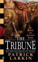 The TRIBUNE: A Novel of Ancient Rome   by Patrick Larkin