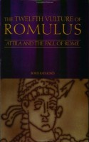 THE TWELFTH VULTURE OF ROMULUS: Attila and the Fall of Rome by Boris Raymond