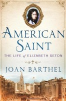 American Saint: The Life of Elizabeth Seton by Joan Barthel