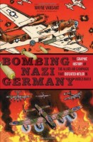 Bombing Nazi Germany by Wayne Vansant