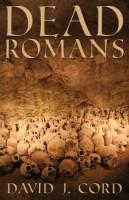 Dead Romans by David J. Cord