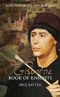 Gisborne: Book of Knights (Second in the Gisborne Saga) by Prue Batten
