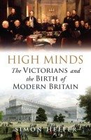 High Minds: The Victorians and the Birth of Modern Britain by Simon Heffer