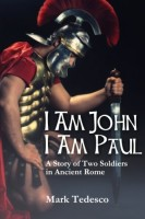 I am John, I am Paul: A story of of Two Soldiers in Ancient Rome by Mark Tedesco