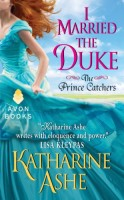 I Married the Duke (The Prince Catchers #1) by Katharine Ashe
