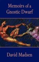 Memoirs of a Gnostic Dwarf by David Madsen