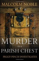 Murder In A Parish Chest:  Peggy Pinch Investigates by Malcolm Noble