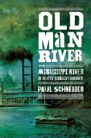 Old Man River: The Mississippi River in American History by Paul Schneider