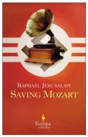 Saving Mozart: The Diary of Otto J. Steiner by Raphaël Jerusalmy