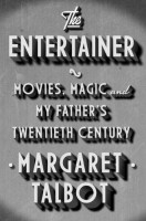The Entertainer: Movies, Magic, and My Father's Twentieth Century by Margaret Talbot