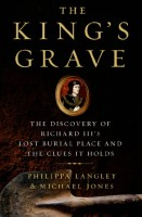 The King's Grave: The Discovery of Richard III's Lost Burial Place and the Clues It Holds by Philippa Langley