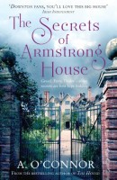 The Secrets of Armstrong House by Andrew O'Connor