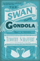 The Swan Gondola by Timothy Schaffert