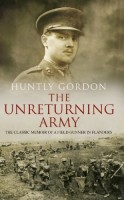 The Unreturning Army: A Field Gunner in Flanders 1917-1918 by Huntly Gordon